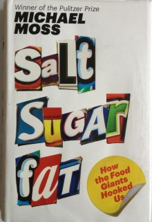 "Cover of book ""Salt Sugar Fat"" by Michael Moss, First Edition in English, 2013"